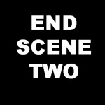 End Scene Two